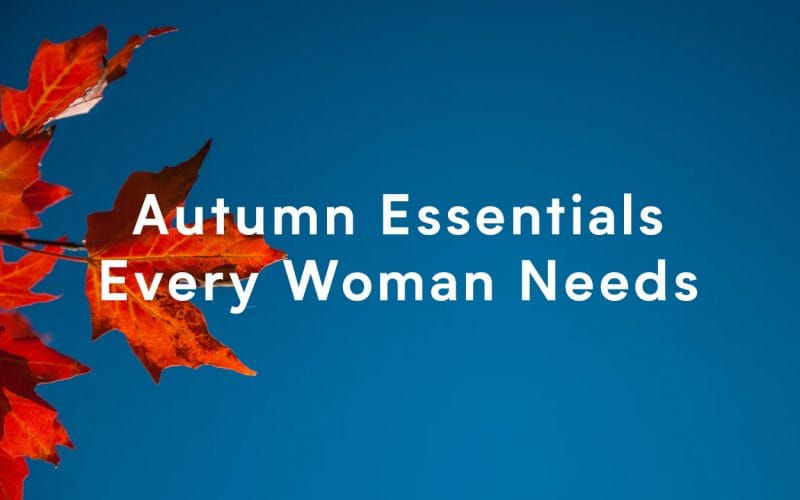 Autumn Essentials Every Woman Needs